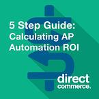 The 5 Step Guide to Calculating AP Automation ROI